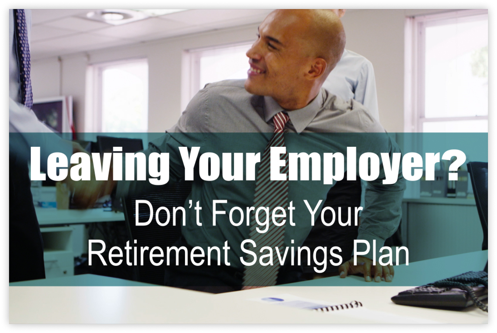 Leaving Your Employer? Don't Forget Your Retirement Savings Plan Thumbnail