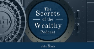 Episode 1 – Welcome to The Secrets of the Wealthy Podcast! Thumbnail
