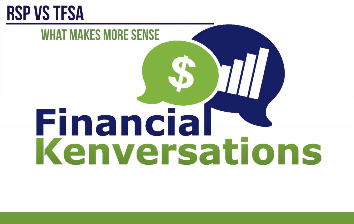 Financial Kenversations - RSP vs TFSA: Which One is Better for You This Year Thumbnail